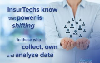 InsurTechs know that power is shifting to those who collect, own and analyze data.   Aluance Digital