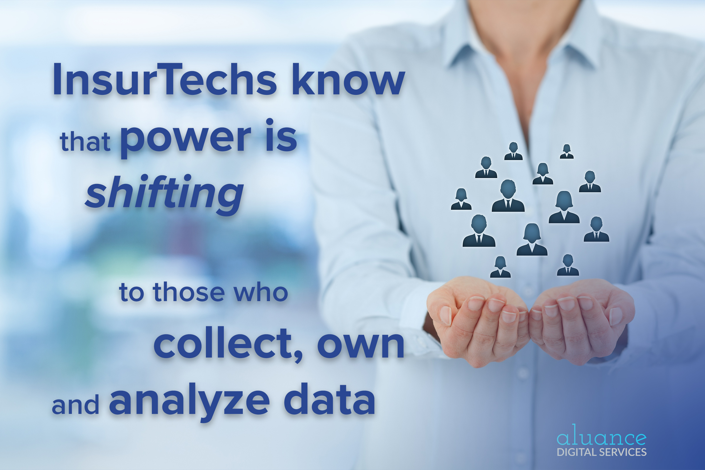 InsurTechs know that power is shifting to those who collect, own and analyze data. | Aluance Digital